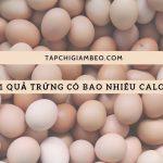 1 quả trứng bao nhiêu calo – Sự thật trần trụi được hé lộ